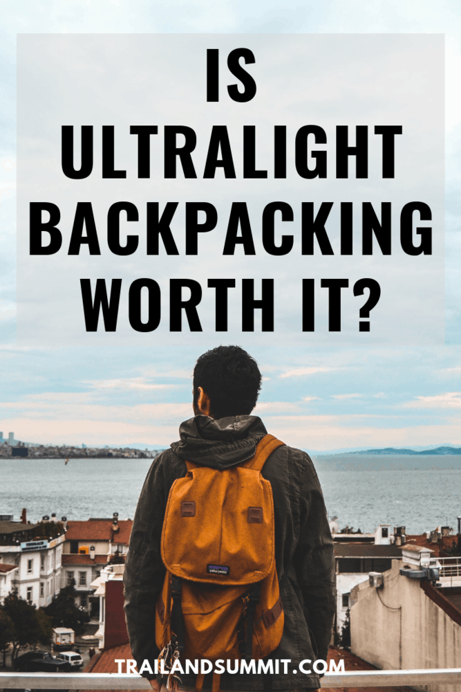 Is Ultralight Backpacking Worth It?