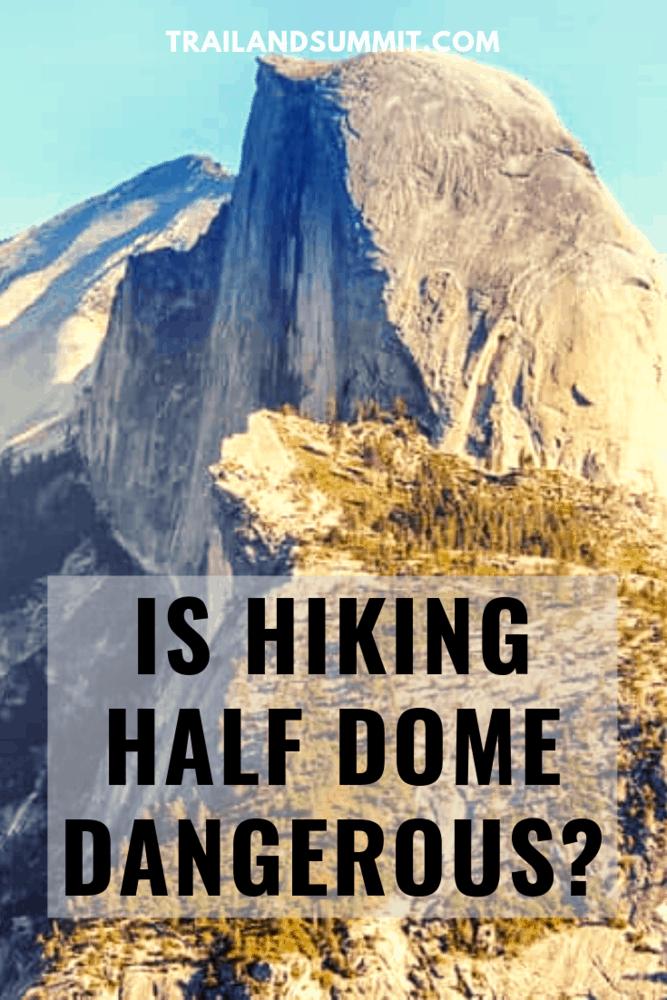 Is Hiking Half Dome Dangerous?